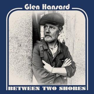 Glen+Hansard+Between+Two+Shores