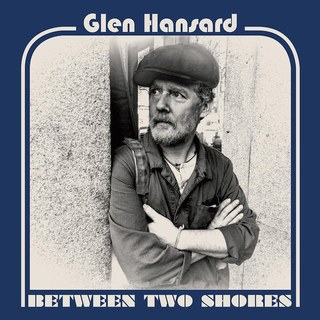 Glen+Hansard+Between+Two+Shores